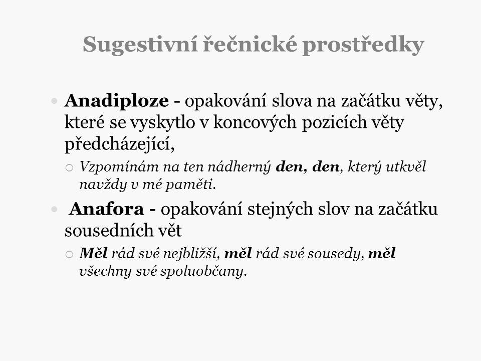 Sugestivní řečnické prostředky Anadiploze - opakování slova na začátku věty, které se vyskytlo v koncových pozicích věty předcházející,  Vzpomínám na
