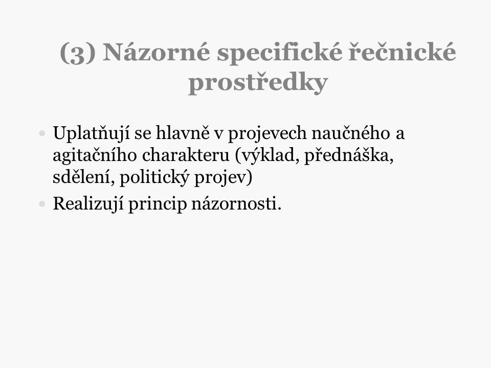 (3) Názorné specifické řečnické prostředky Uplatňují se hlavně v projevech naučného a agitačního charakteru (výklad, přednáška, sdělení, politický pro