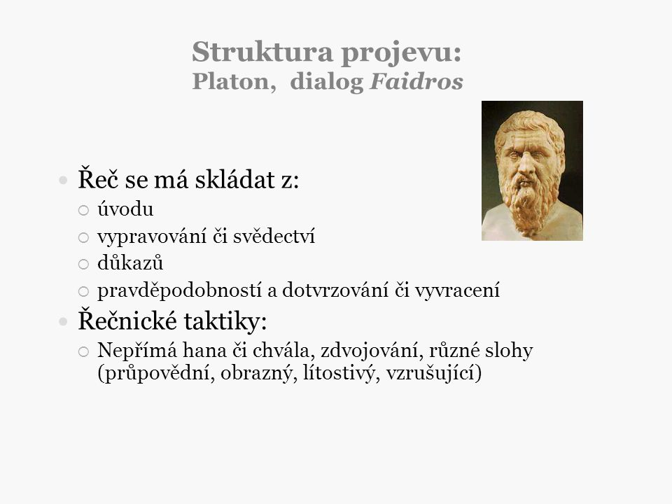 Struktura projevu: Platon, dialog Faidros Řeč se má skládat z:  úvodu  vypravování či svědectví  důkazů  pravděpodobností a dotvrzování či vyvrace