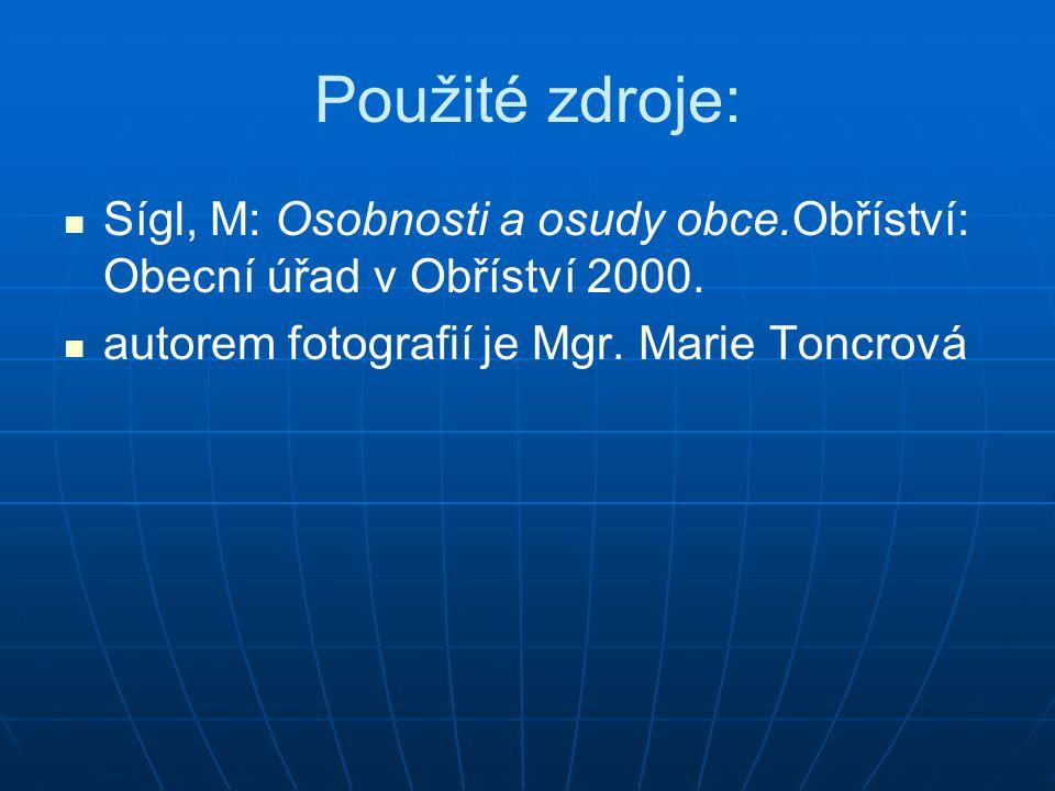 Použité zdroje: Sígl, M: Osobnosti a osudy obce.Obříství: Obecní úřad v Obříství 2000. autorem fotografií je Mgr. Marie Toncrová