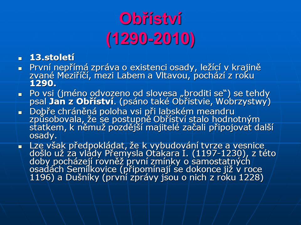 Obříství (1290-2010) 13.století 13.století První nepřímá zpráva o existenci osady, ležící v krajině zvané Meziříčí, mezi Labem a Vltavou, pochází z ro