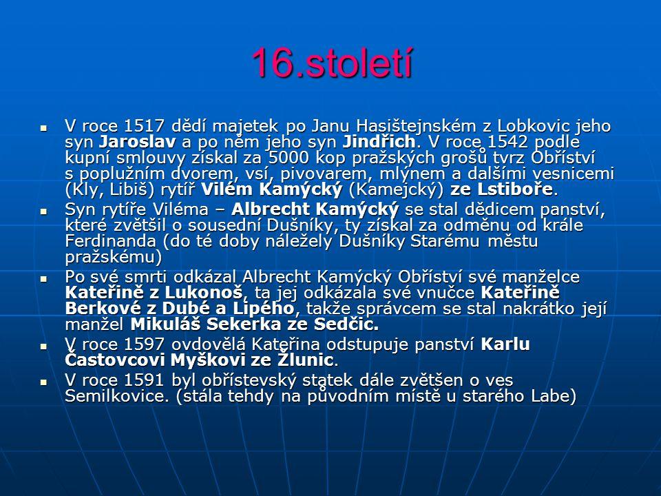 16.století V roce 1517 dědí majetek po Janu Hasištejnském z Lobkovic jeho syn Jaroslav a po něm jeho syn Jindřich. V roce 1542 podle kupní smlouvy zís