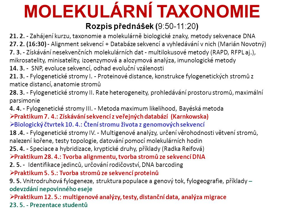 MOLEKULÁRNÍ TAXONOMIE Rozpis přednášek (9:50-11:20) 21. 2. - Zahájení kurzu, taxonomie a molekulárně biologické znaky, metody sekvenace DNA 27. 2. (16
