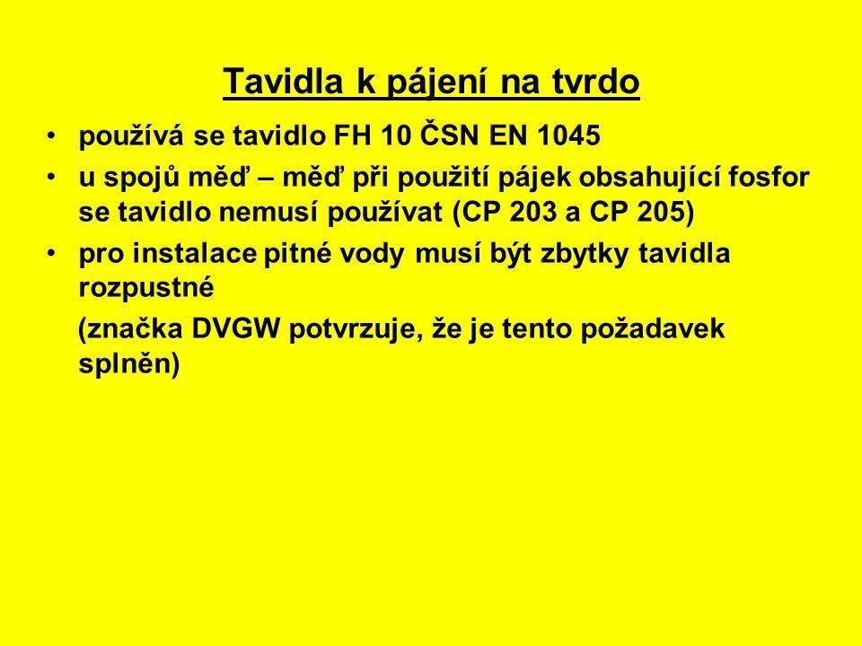 Tavidla k pájení na tvrdo používá se tavidlo FH 10 ČSN EN 1045 u spojů měď – měď při použití pájek obsahující fosfor se tavidlo nemusí používat (CP 203 a CP 205) pro instalace pitné vody musí být zbytky tavidla rozpustné (značka DVGW potvrzuje, že je tento požadavek splněn)