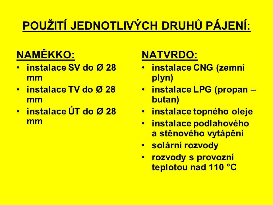 POUŽITÍ JEDNOTLIVÝCH DRUHŮ PÁJENÍ: NAMĚKKO: instalace SV do Ø 28 mm instalace TV do Ø 28 mm instalace ÚT do Ø 28 mm NATVRDO: instalace CNG (zemní plyn) instalace LPG (propan – butan) instalace topného oleje instalace podlahového a stěnového vytápění solární rozvody rozvody s provozní teplotou nad 110 °C