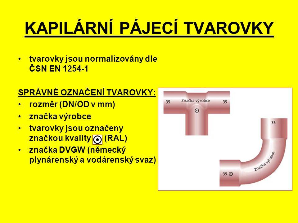 KAPILÁRNÍ PÁJECÍ TVAROVKY tvarovky jsou normalizovány dle ČSN EN 1254-1 SPRÁVNÉ OZNAČENÍ TVAROVKY: rozměr (DN/OD v mm) značka výrobce tvarovky jsou označeny značkou kvality (RAL) značka DVGW (německý plynárenský a vodárenský svaz)