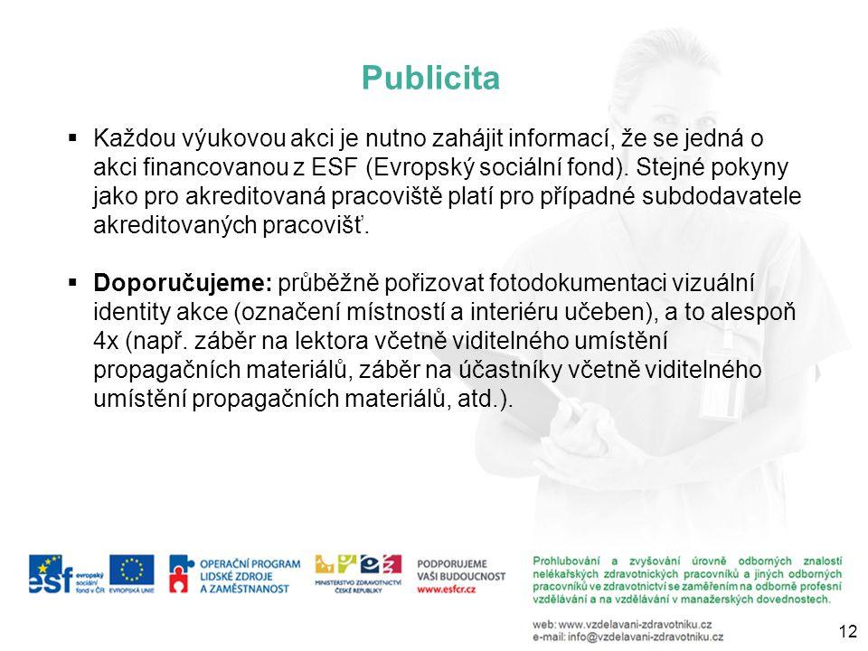  Každou výukovou akci je nutno zahájit informací, že se jedná o akci financovanou z ESF (Evropský sociální fond).