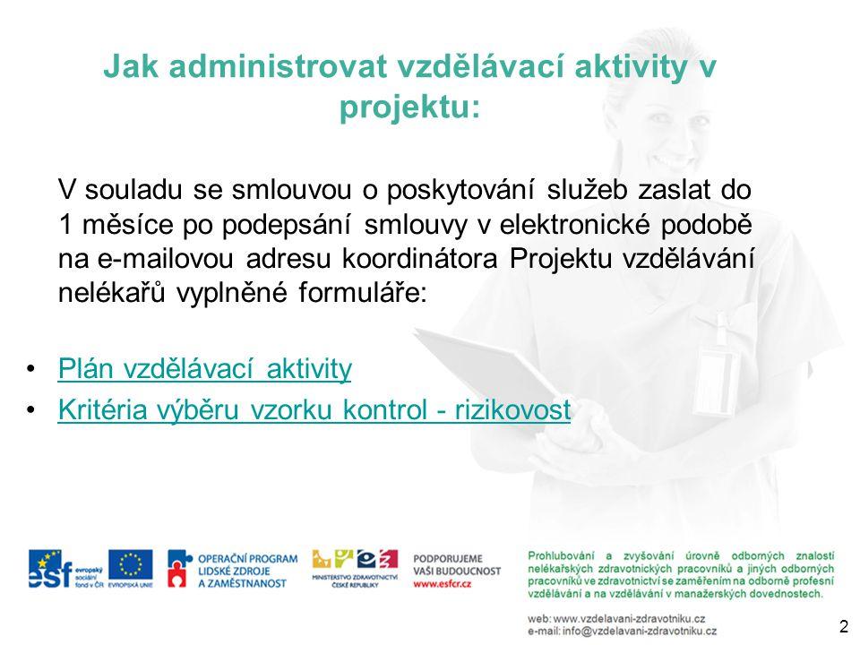 Jak administrovat vzdělávací aktivity v projektu: V souladu se smlouvou o poskytování služeb zaslat do 1 měsíce po podepsání smlouvy v elektronické podobě na e-mailovou adresu koordinátora Projektu vzdělávání nelékařů vyplněné formuláře: Plán vzdělávací aktivity Kritéria výběru vzorku kontrol - rizikovost 2