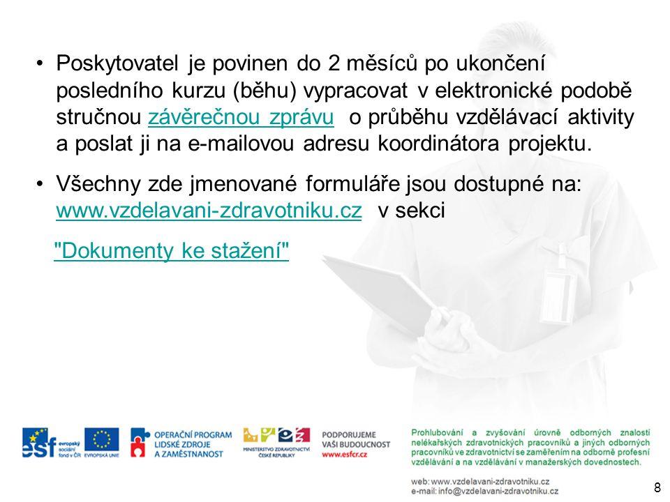 Poskytovatel je povinen do 2 měsíců po ukončení posledního kurzu (běhu) vypracovat v elektronické podobě stručnou závěrečnou zprávu o průběhu vzdělávací aktivity a poslat ji na e-mailovou adresu koordinátora projektu.závěrečnou zprávu Všechny zde jmenované formuláře jsou dostupné na: www.vzdelavani-zdravotniku.cz v sekci www.vzdelavani-zdravotniku.cz Dokumenty ke stažení 8