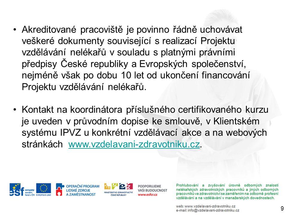 Akreditované pracoviště je povinno řádně uchovávat veškeré dokumenty související s realizací Projektu vzdělávání nelékařů v souladu s platnými právními předpisy České republiky a Evropských společenství, nejméně však po dobu 10 let od ukončení financování Projektu vzdělávání nelékařů.