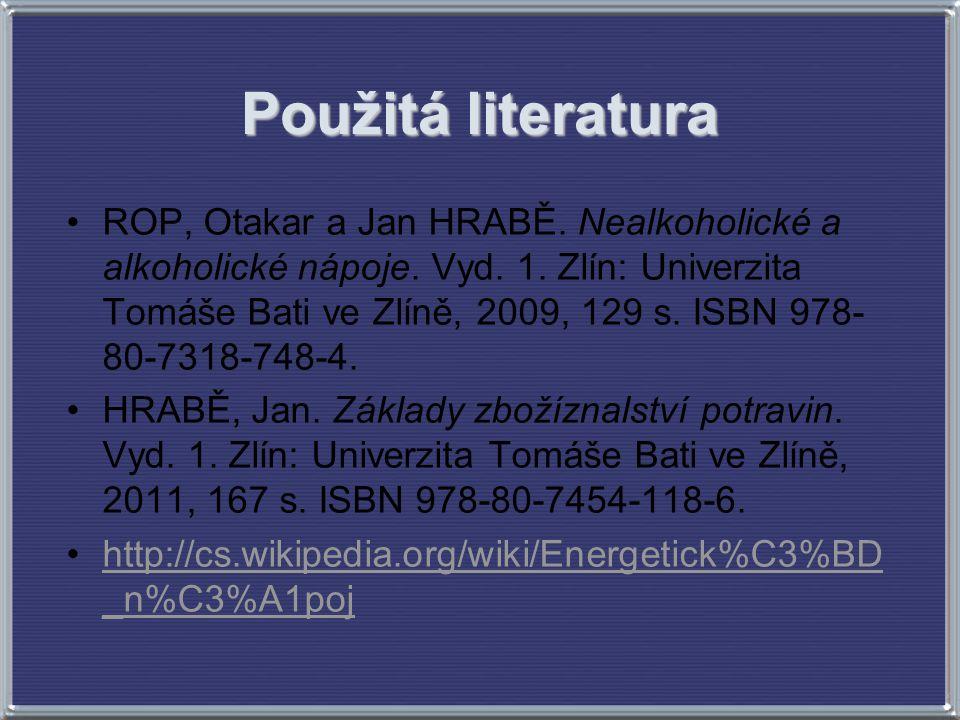 Použitá literatura ROP, Otakar a Jan HRABĚ. Nealkoholické a alkoholické nápoje. Vyd. 1. Zlín: Univerzita Tomáše Bati ve Zlíně, 2009, 129 s. ISBN 978-