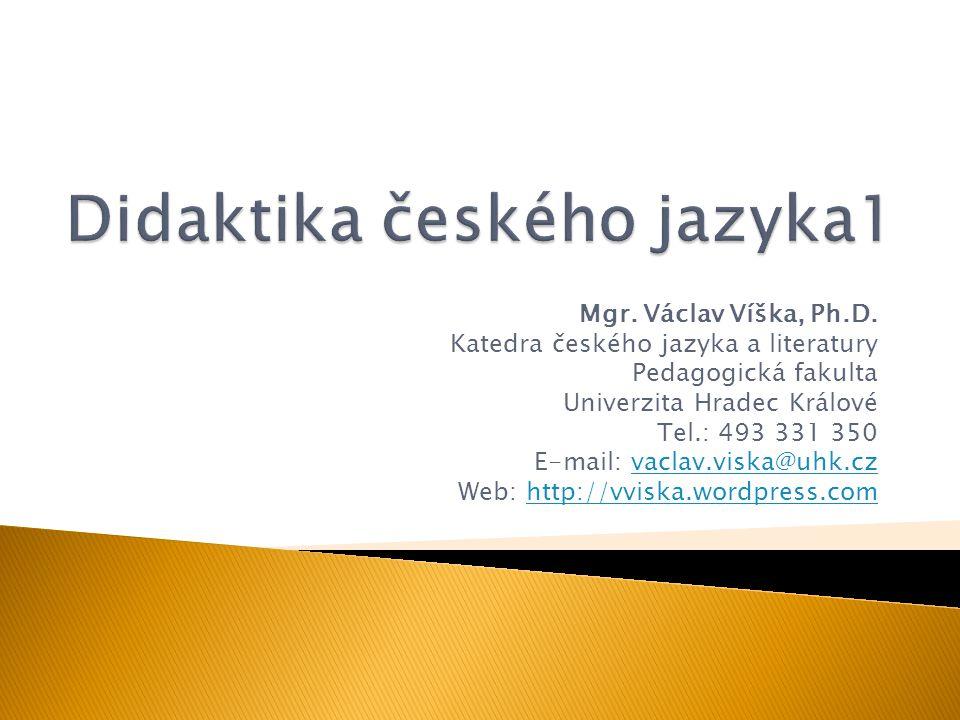 Mgr. Václav Víška, Ph.D. Katedra českého jazyka a literatury Pedagogická fakulta Univerzita Hradec Králové Tel.: 493 331 350 E-mail: vaclav.viska@uhk.