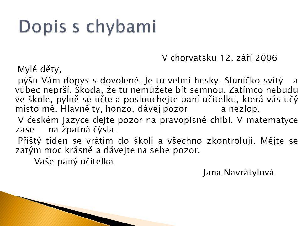 V chorvatsku 12. září 2006 Mylé děty, pýšu Vám dopys s dovolené. Je tu velmi hesky. Sluníčko svítý a vúbec neprší. Škoda, že tu nemúžete bít semnou. Z