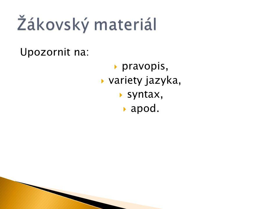 Upozornit na:  pravopis,  variety jazyka,  syntax,  apod.