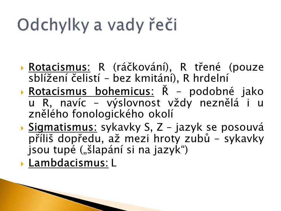  Rotacismus: R (ráčkování), R třené (pouze sblížení čelistí – bez kmitání), R hrdelní  Rotacismus bohemicus: Ř – podobné jako u R, navíc – výslovnos