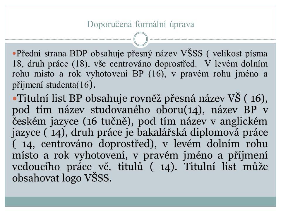 Doporučená formální úprava Přední strana BDP obsahuje přesný název VŠSS ( velikost písma 18, druh práce (18), vše centrováno doprostřed.