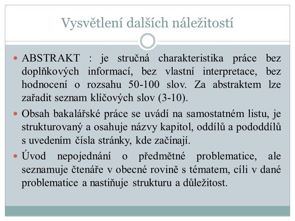 Vysvětlení dalších náležitostí ABSTRAKT : je stručná charakteristika práce bez doplňkových informací, bez vlastní interpretace, bez hodnocení o rozsahu 50-100 slov.