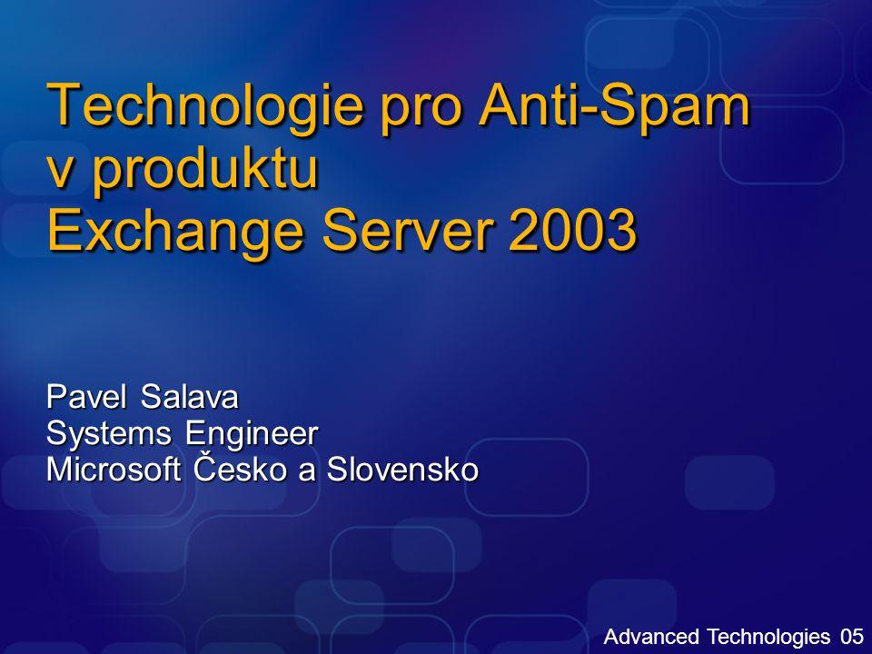 Agenda Exchange 2003 a Outlook 2003 Anti- Spam technologie Exchange 2003 AntiSpam infratruktura Intelligent Message Filter Exchange 2003 Server SP2 Anti-Spam rozšíření