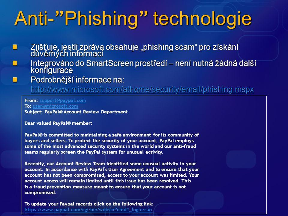 """Anti- Phishing technologie Zjišťuje, jestli zpráva obsahuje """"phishing scam pro získání důvěrných informací Integrováno do SmartScreen prostředí – není nutná žádná další konfigurace Podrobnější informace na: http://www.microsoft.com/athome/security/email/phishing.mspx From: support@paypal.comsupport@paypal.com To: user@microsoft.comuser@microsoft.com Subject: PayPal® Account Review Department Dear valued PayPal® member: PayPal® is committed to maintaining a safe environment for its community of buyers and sellers."""