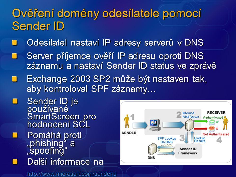 """Ověření domény odesílatele pomocí Sender ID Odesílatel nastaví IP adresy serverů v DNS Server příjemce ověří IP adresu oproti DNS záznamu a nastaví Sender ID status ve zprávě Exchange 2003 SP2 může být nastaven tak, aby kontroloval SPF záznamy… Sender ID je používané SmartScreen pro hodnocení SCL Pomáhá proti """"phishing a """"spoofing Další informace na http://www.microsoft.com/senderid"""
