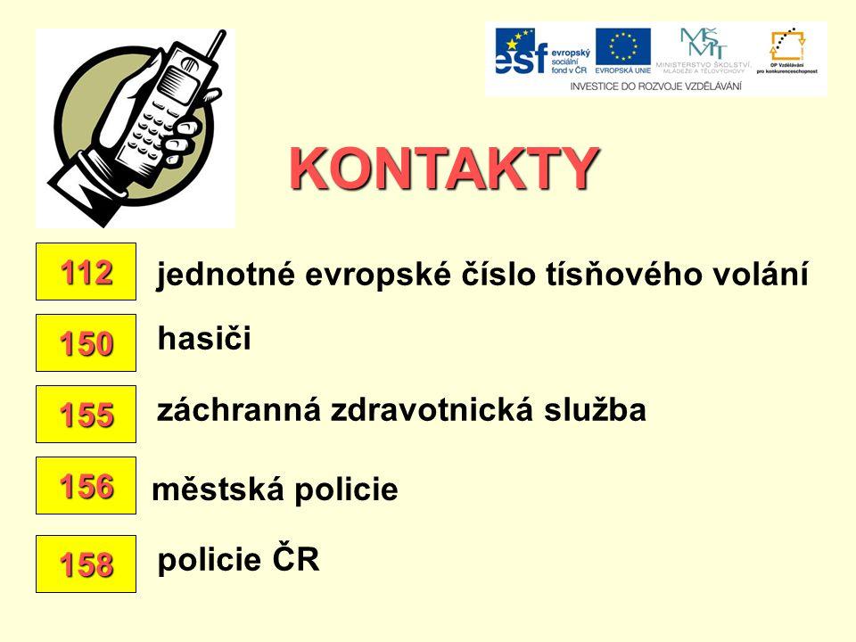 KONTAKTY 112 jednotné evropské číslo tísňového volání 150 hasiči 155 záchranná zdravotnická služba 156 městská policie 158 policie ČR