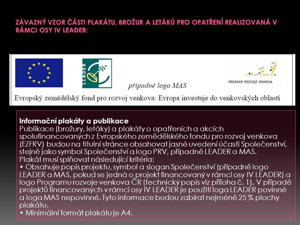 Informační plakáty a publikace Publikace (brožury, letáky) a plakáty o opatřeních a akcích spolufinancovaných z Evropského zemědělského fondu pro rozvoj venkova (EZFRV) budou na titulní stránce obsahovat jasné uvedení účasti Společenství, stejně jako symbol Společenství a logo PRV, případně LEADER a MAS.