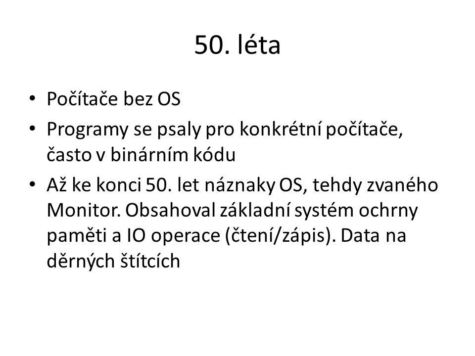 50. léta Počítače bez OS Programy se psaly pro konkrétní počítače, často v binárním kódu Až ke konci 50. let náznaky OS, tehdy zvaného Monitor. Obsaho