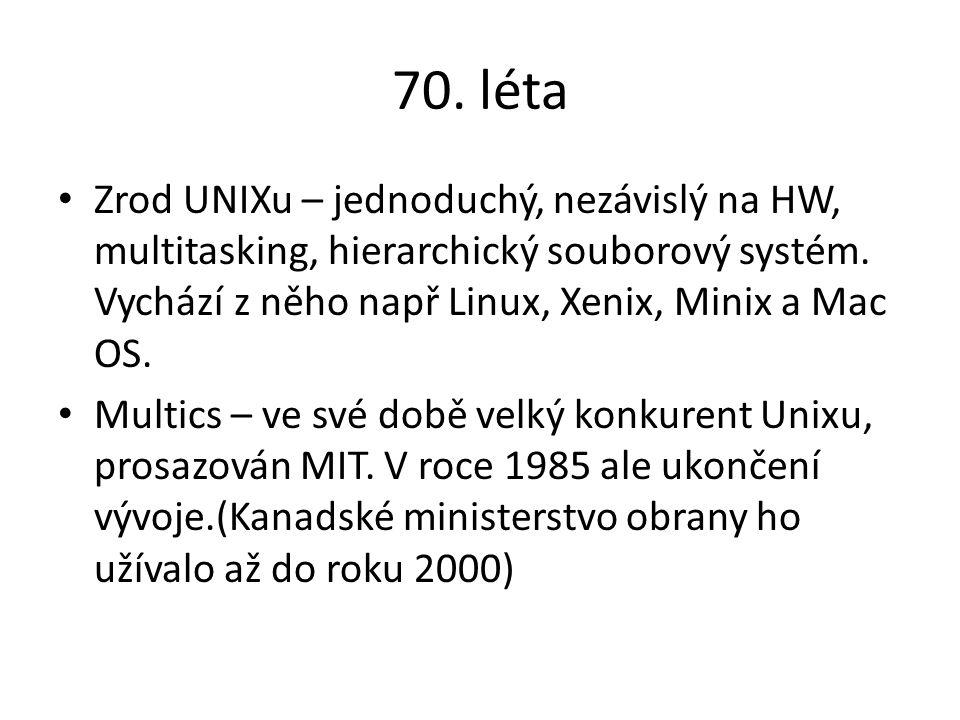70. léta Zrod UNIXu – jednoduchý, nezávislý na HW, multitasking, hierarchický souborový systém. Vychází z něho např Linux, Xenix, Minix a Mac OS. Mult