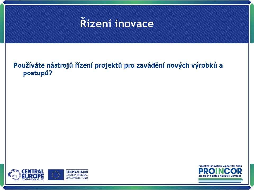 Řízení inovace Používáte nástrojů řízení projektů pro zavádění nových výrobků a postupů