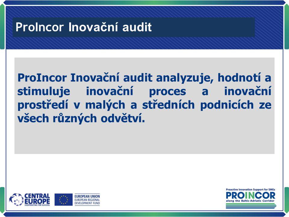 ProIncor Inovační audit ProIncor Inovační audit analyzuje, hodnotí a stimuluje inovační proces a inovační prostředí v malých a středních podnicích ze všech různých odvětví.