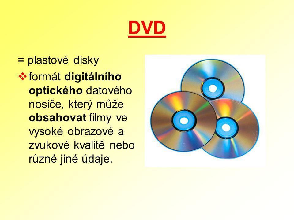 DVD = plastové disky  formát digitálního optického datového nosiče, který může obsahovat filmy ve vysoké obrazové a zvukové kvalitě nebo různé jiné ú