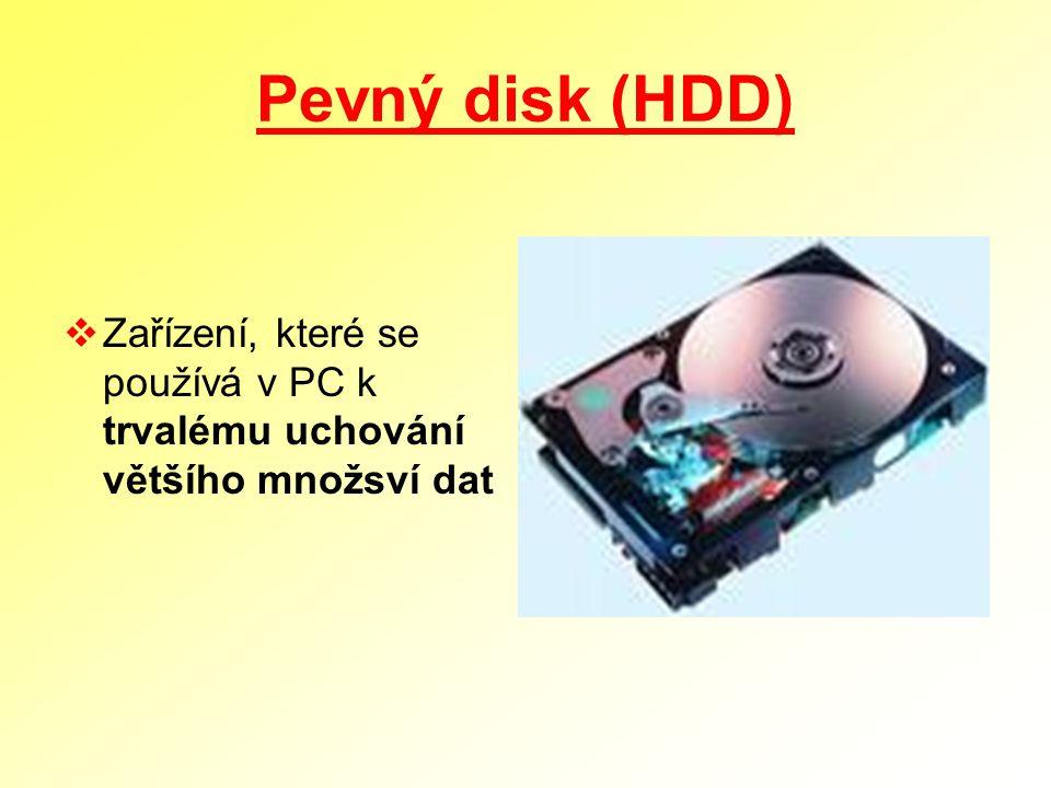 Pevný disk (HDD)  Zařízení, které se používá v PC k trvalému uchování většího množsví dat