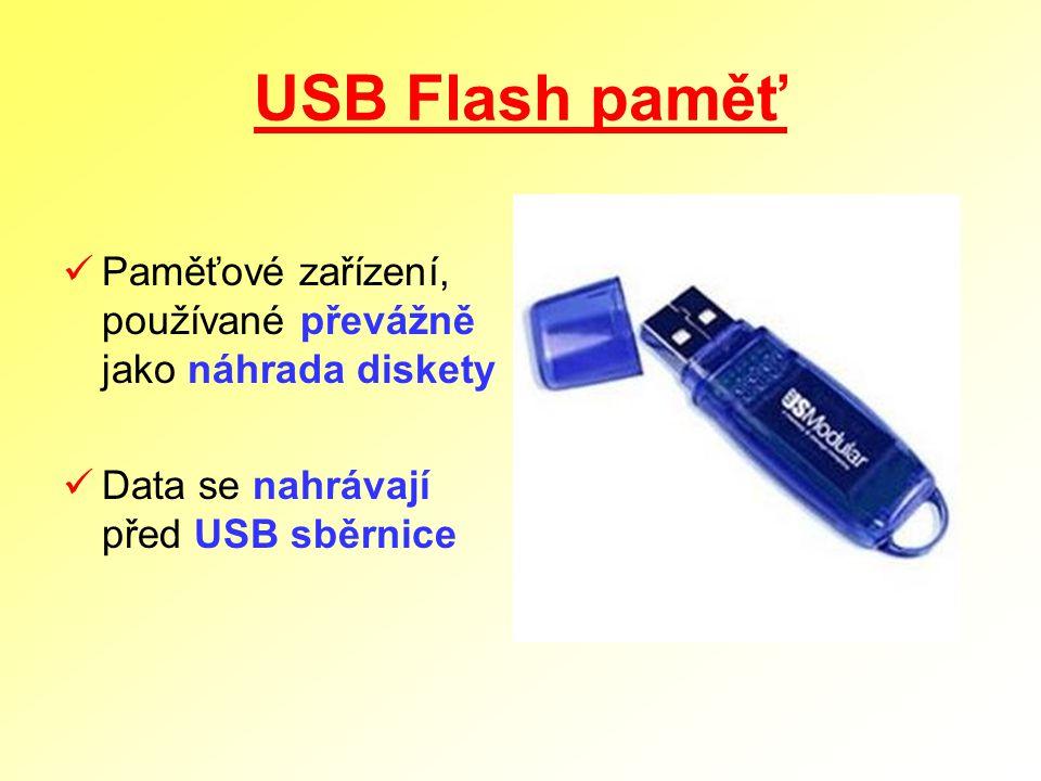 USB Flash paměť Paměťové zařízení, používané převážně jako náhrada diskety Data se nahrávají před USB sběrnice