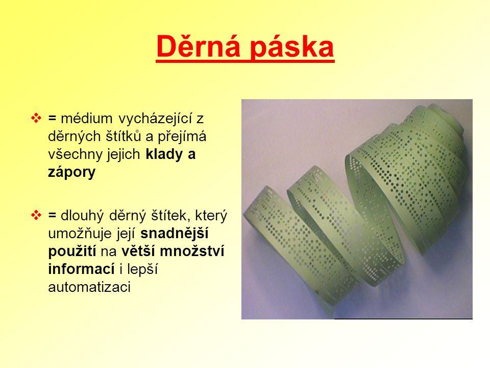 Děrná páska  = médium vycházející z děrných štítků a přejímá všechny jejich klady a zápory  = dlouhý děrný štítek, který umožňuje její snadnější pou