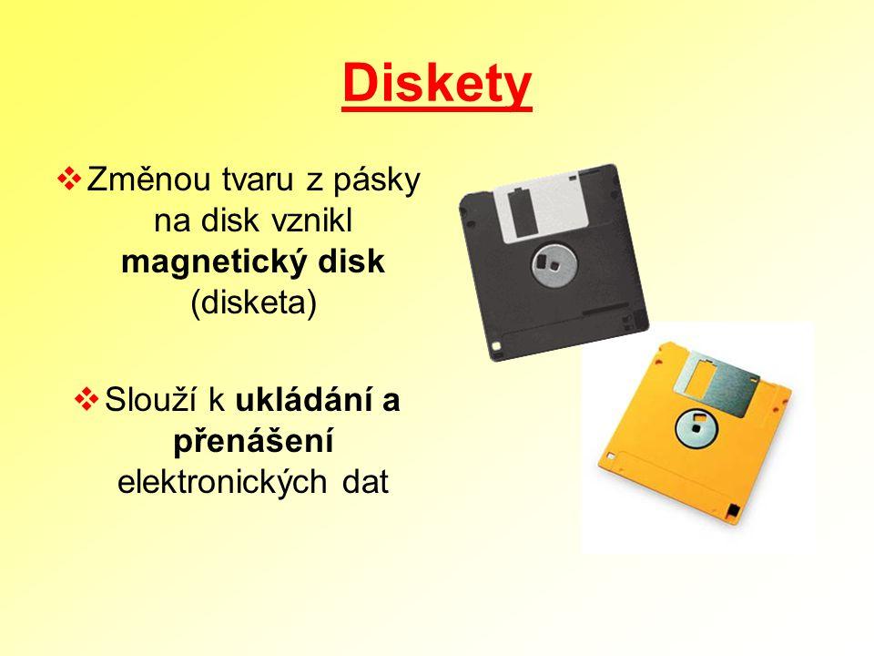 Diskety  Změnou tvaru z pásky na disk vznikl magnetický disk (disketa)  Slouží k ukládání a přenášení elektronických dat