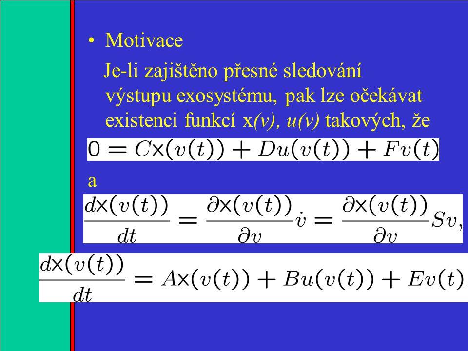 1.2.3.4. Motivace Je-li zajištěno přesné sledování výstupu exosystému, pak lze očekávat existenci funkcí x(v), u(v) takových, že a