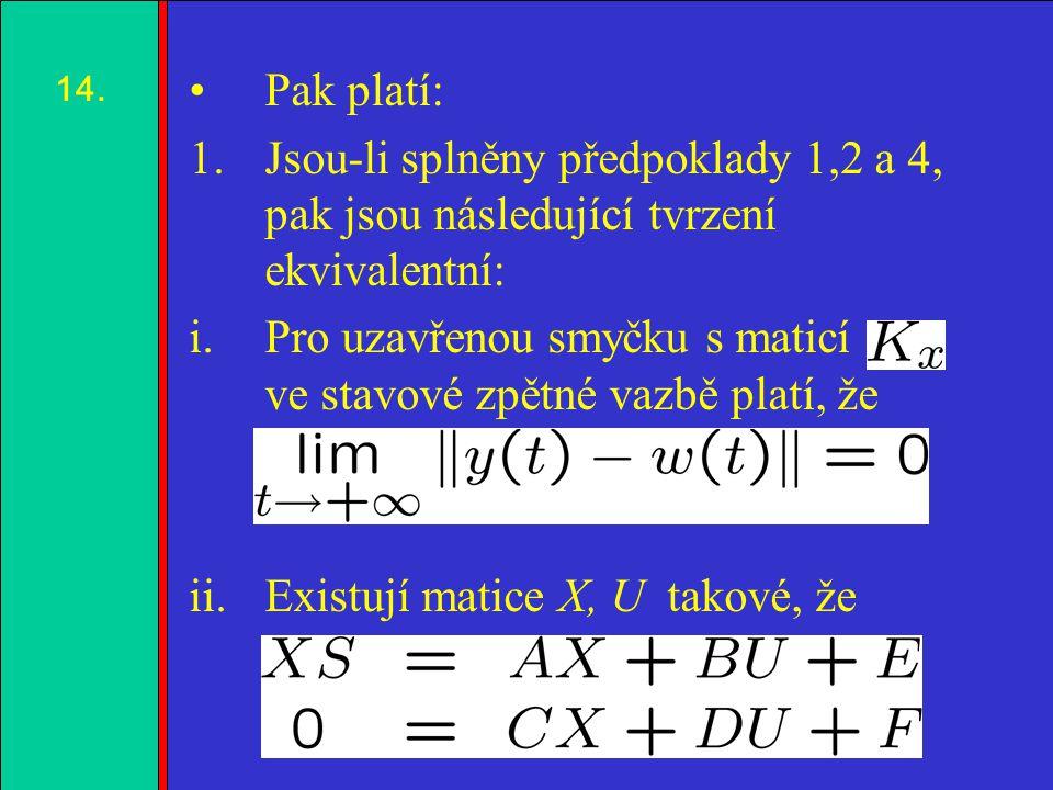 1.2.3.4. Pak platí: 1.Jsou-li splněny předpoklady 1,2 a 4, pak jsou následující tvrzení ekvivalentní: i.Pro uzavřenou smyčku s maticí ve stavové zpětn