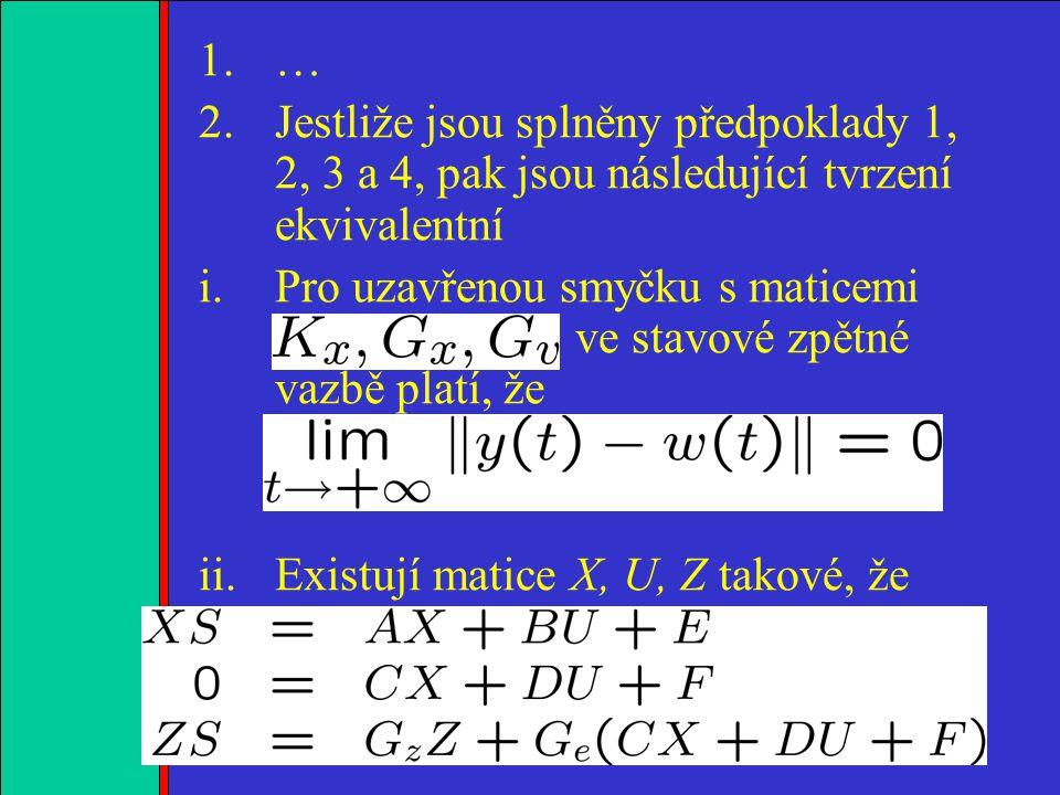 1.2.3.4. 1.… 2.Jestliže jsou splněny předpoklady 1, 2, 3 a 4, pak jsou následující tvrzení ekvivalentní i.Pro uzavřenou smyčku s maticemi ve stavové z