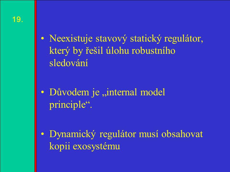 """1.2.3.4. Neexistuje stavový statický regulátor, který by řešil úlohu robustního sledování Důvodem je """"internal model principle"""". Dynamický regulátor m"""