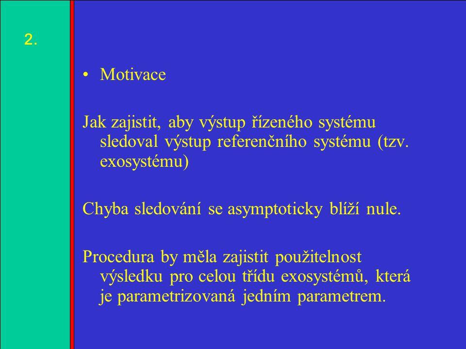 1.2.3.4. Motivace Jak zajistit, aby výstup řízeného systému sledoval výstup referenčního systému (tzv. exosystému) Chyba sledování se asymptoticky blí