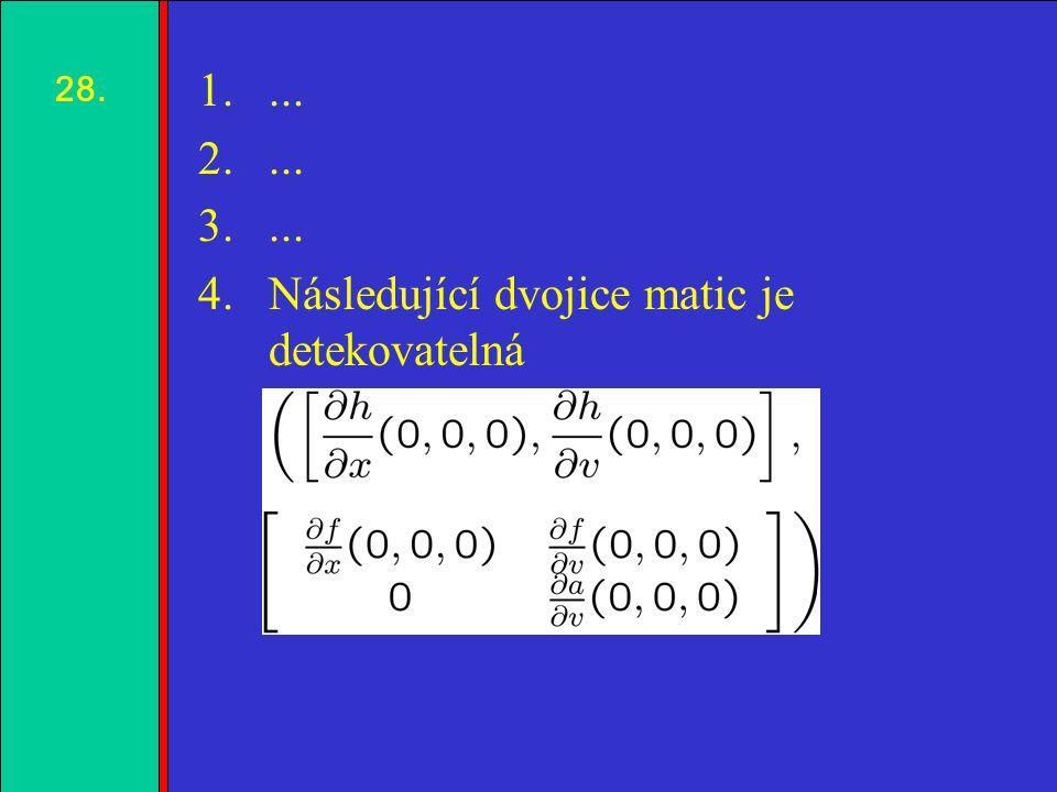 1.2.3.4. 1.... 2.... 3.... 4.Následující dvojice matic je detekovatelná 28.