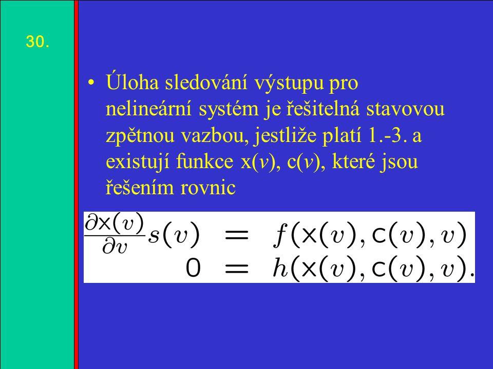 1.2.3.4. Úloha sledování výstupu pro nelineární systém je řešitelná stavovou zpětnou vazbou, jestliže platí 1.-3. a existují funkce x(v), c(v), které