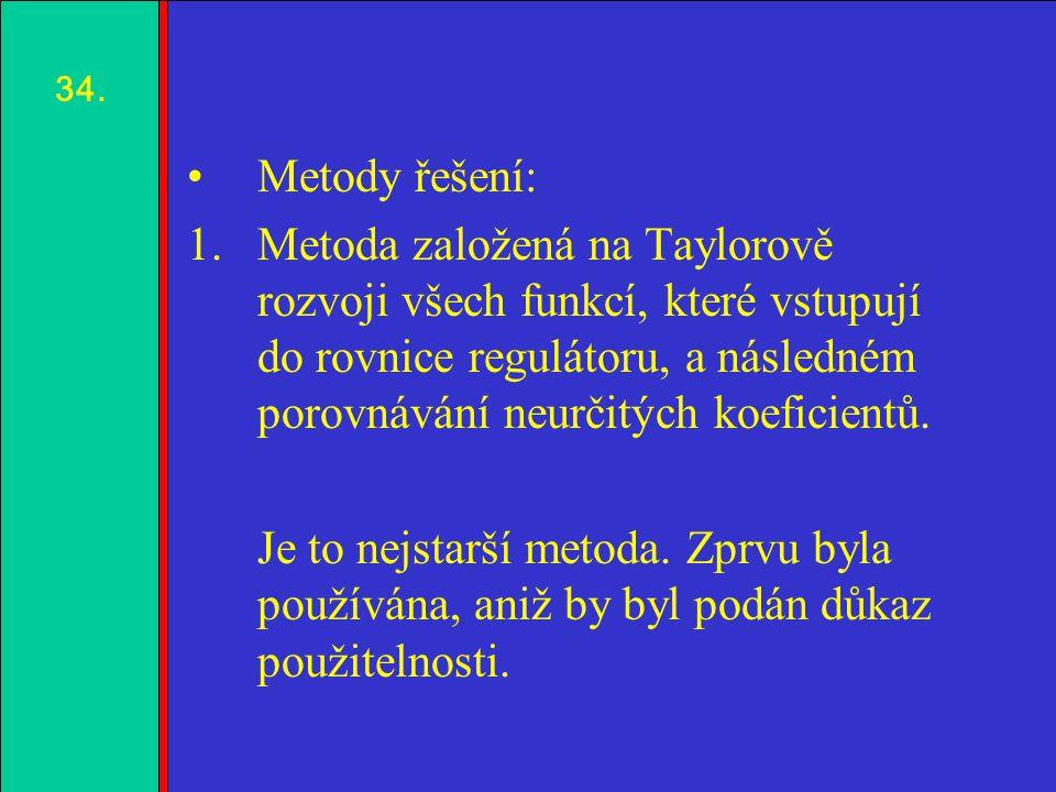 1.2.3.4. Metody řešení: 1.Metoda založená na Taylorově rozvoji všech funkcí, které vstupují do rovnice regulátoru, a následném porovnávání neurčitých