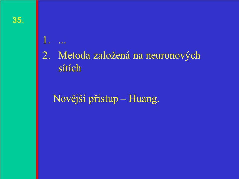 1.2.3.4. 1.... 2.Metoda založená na neuronových sítích Novější přístup – Huang. 35.