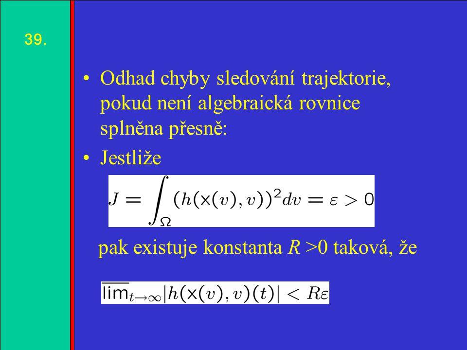 1.2.3.4. Odhad chyby sledování trajektorie, pokud není algebraická rovnice splněna přesně: Jestliže pak existuje konstanta R >0 taková, že 39.