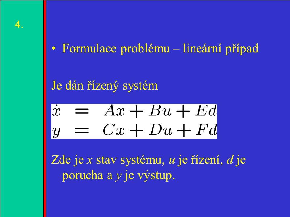 1.2.3.4. Formulace problému – lineární případ Je dán řízený systém Zde je x stav systému, u je řízení, d je porucha a y je výstup. 4.4.