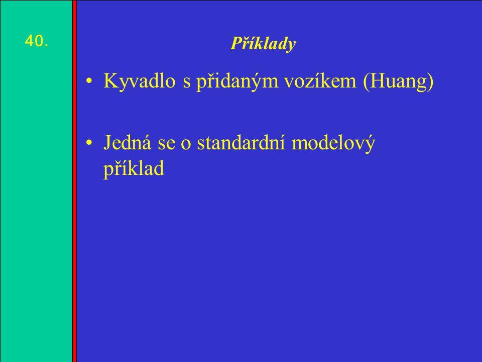 1.2.3.4. Příklady Kyvadlo s přidaným vozíkem (Huang) Jedná se o standardní modelový příklad 40.