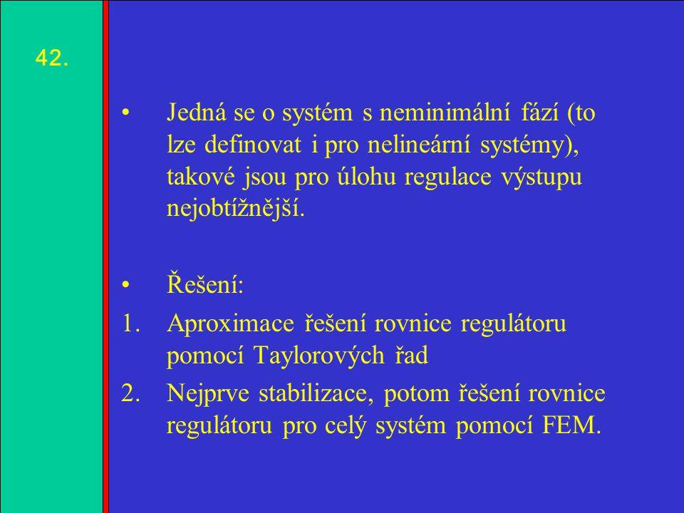 1.2.3.4. Jedná se o systém s neminimální fází (to lze definovat i pro nelineární systémy), takové jsou pro úlohu regulace výstupu nejobtížnější. Řešen