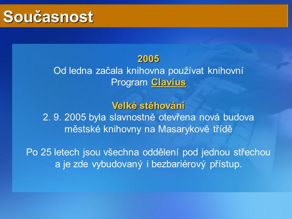 Současnost 2005 Od ledna začala knihovna používat knihovní Clavius Clavius Program ClaviusClavius Velké stěhování 2. 9. 2005 byla slavnostně otevřena