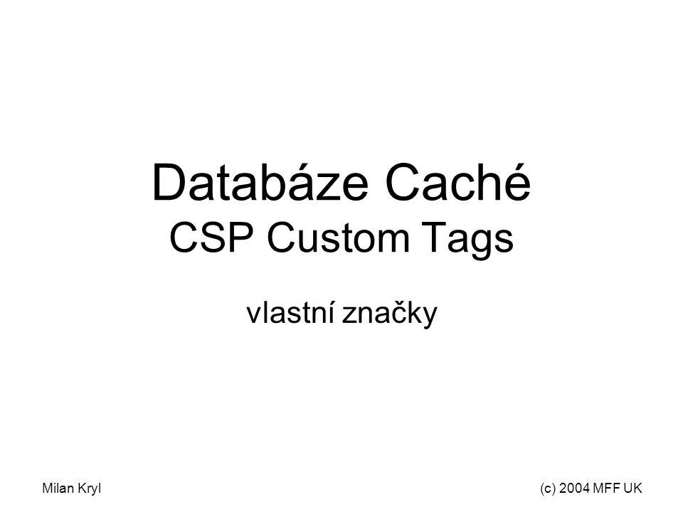 Milan Kryl(c) 2004 MFF UK Databáze Caché CSP Custom Tags vlastní značky